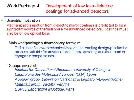 Work Package 4: Development of low loss dielectric coatings for advanced detectors Scientific motivation: Mechanical dissipation from dielectric mirror.