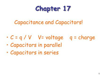 Chapter 17 Capacitance and Capacitors! C = q / V V= voltage q = charge