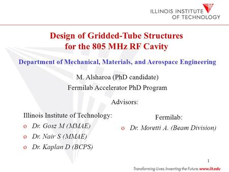 1 Design of Gridded-Tube Structures for the 805 MHz RF Cavity Department of Mechanical, Materials, and Aerospace Engineering M. Alsharoa (PhD candidate)