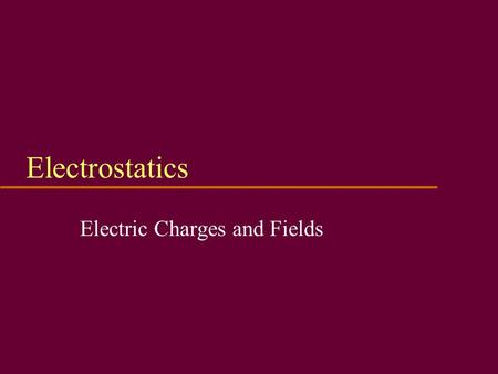 Electrostatics Electric Charges and Fields. Static Electricity u Called static because charge not pushed by battery, generator, or other emf source u.