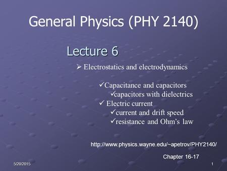 15/20/2015 General Physics (PHY 2140) Lecture 6  Electrostatics and electrodynamics Capacitance and capacitors capacitors with dielectrics Electric current.