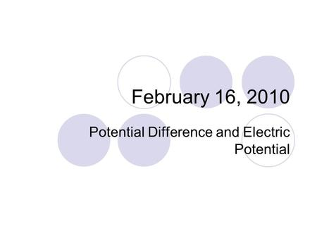 February 16, 2010 Potential Difference and Electric Potential.