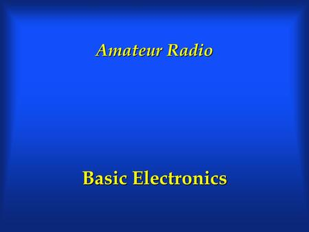 Amateur Radio Basic Electronics.