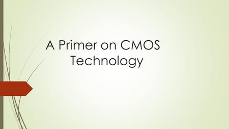 A Primer on CMOS Technology. Objectives: 1.To Introduce about CMOS technology.