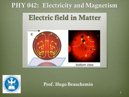 PHY 042: Electricity and Magnetism Electric field in Matter Prof. Hugo Beauchemin 1.