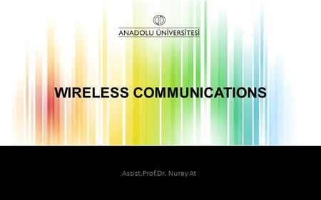 WIRELESS COMMUNICATIONS Assist.Prof.Dr. Nuray At.