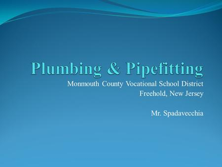 Monmouth County Vocational School District Freehold, New Jersey Mr. Spadavecchia.