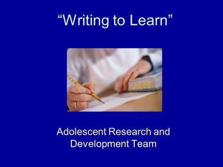 """Writing to Learn"" Adolescent Research and Development Team."