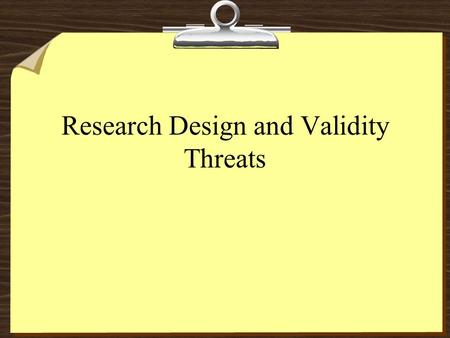 Research Design and Validity Threats