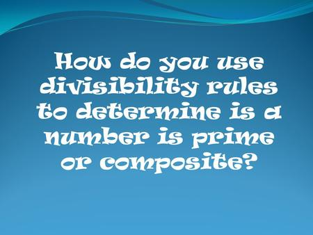 A number is divisible by another number if the quotient is a whole number with no remainder.