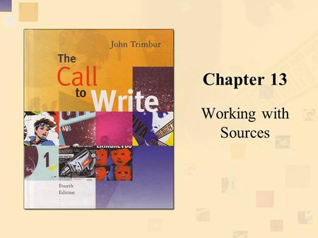 Chapter 13 Working with Sources. Copyright © Houghton Mifflin Company. All rights reserved.13 | 2 Chapter overview Looks at how researchers use sources.