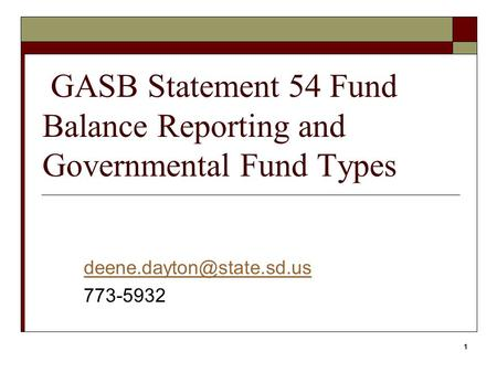 1 GASB Statement 54 Fund Balance Reporting and Governmental Fund Types 773-5932.