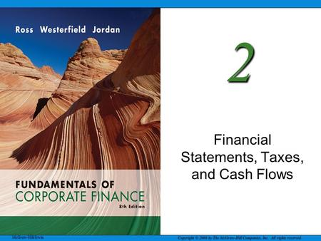 McGraw-Hill/Irwin Copyright © 2008 by The McGraw-Hill Companies, Inc. All rights reserved. 2 Financial Statements, Taxes, and Cash Flows.
