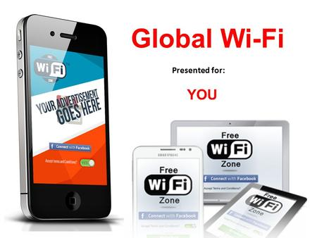 Global Wi-Fi Presented for: YOU. About Global WiFi Why is free Wi-Fi important? What is Social HotSpot™ marketing? How does it work ? What are the benefits.