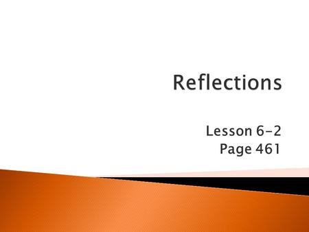 Reflections Lesson 6-2 Page 461.