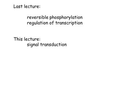 Last lecture: reversible phosphorylation regulation of transcription