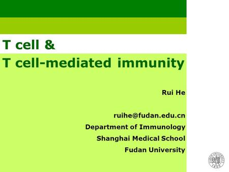 T cell & Rui He Department of Immunology Shanghai Medical School Fudan University T cell-mediated immunity.