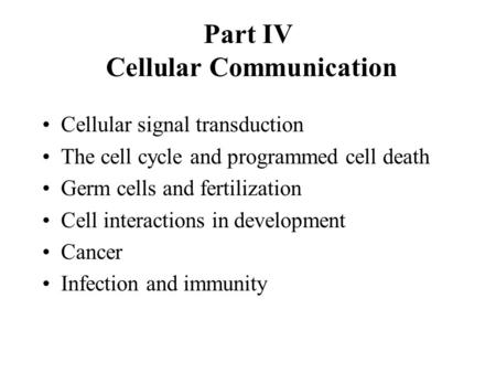 Part IV Cellular Communication Cellular signal transduction The cell cycle and programmed cell death Germ cells and fertilization Cell interactions in.