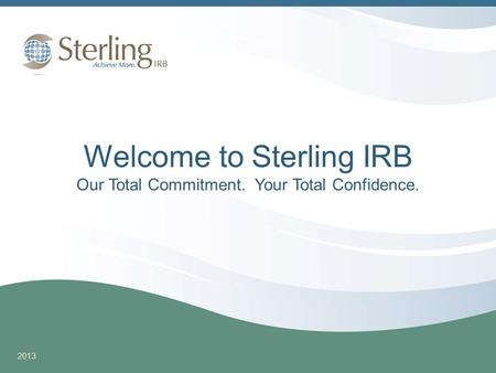 Welcome to Sterling IRB Our Total Commitment. Your Total Confidence. 2013.