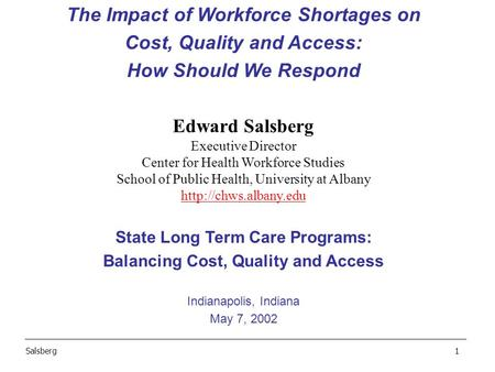 The Impact of Workforce Shortages on Cost, Quality and Access: How Should We Respond Edward Salsberg Executive Director Center for Health Workforce Studies.