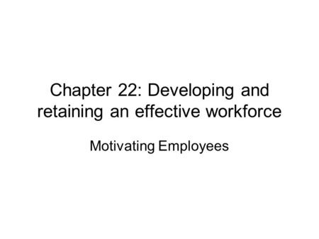 Chapter 22: Developing and retaining an effective workforce