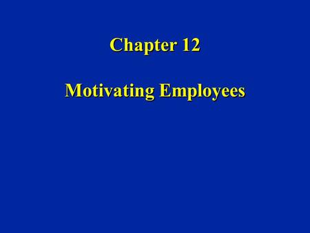 Chapter 12 Motivating Employees. CATEGORIES OF MOTIVATION THEORIES n Content Theories u Concerned with WHAT people need or want n Process Theories u Concerned.