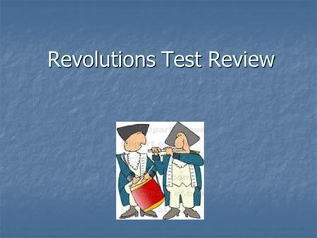 Revolutions Test Review. Revolutions most often happen because of A. Poverty among the masses A. Poverty among the masses B. Social dissatisfaction and.