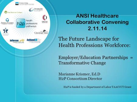 ANSI Healthcare Collaborative Convening 2.11.14 The Future Landscape for Health Professions Workforce: Employer/Education Partnerships = Transformative.