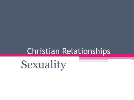 Christian Relationships Sexuality. Sexuality is integral to being human and to being made in God's image. It touches every facet of our life and is immensely.