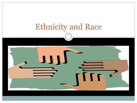 Ethnicity and Race.