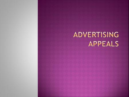 To show the personal values linked to advertising message design  To present the various appeal formats and to demonstrate their approaches to persuasion.
