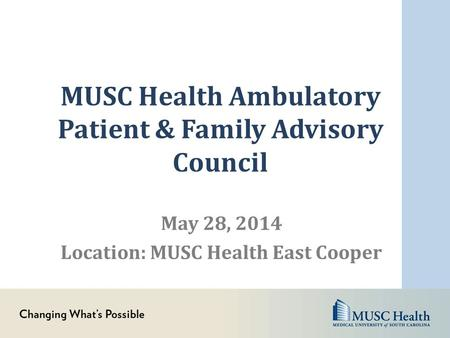 MUSC Health Ambulatory Patient & Family Advisory Council May 28, 2014 Location: MUSC Health East Cooper.
