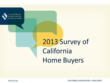 2013 Survey of California Home Buyers. Survey Methodology 1,400 telephone interviews conducted in March 2013 Respondents are home buyers who purchased.