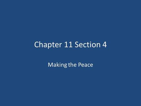 Chapter 11 Section 4 Making the Peace.