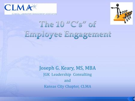 Joseph G. Keary, MS, MBA JGK Leadership Consulting and Kansas City Chapter, CLMA.