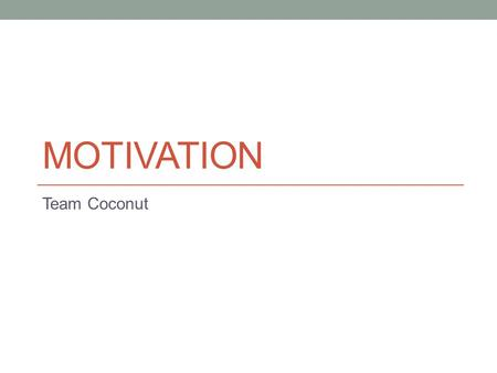 MOTIVATION Team Coconut.