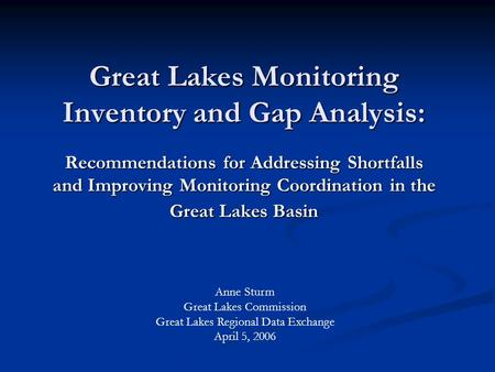 Great Lakes Monitoring Inventory and Gap Analysis: Recommendations for Addressing Shortfalls and Improving Monitoring Coordination in the Great Lakes Basin.