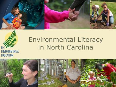 Environmental Literacy in North Carolina. North Carolina's Environmental Literacy Plan The goal of the plan is to produce high school graduates who.