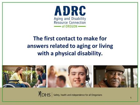 The first contact to make for answers related to aging or living with a physical disability. 1.