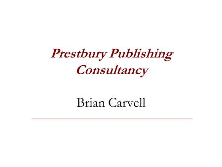Prestbury Publishing Consultancy Brian Carvell. Scope of presentation Textbook production Delivery mechanisms New technologies in the teaching and learning.