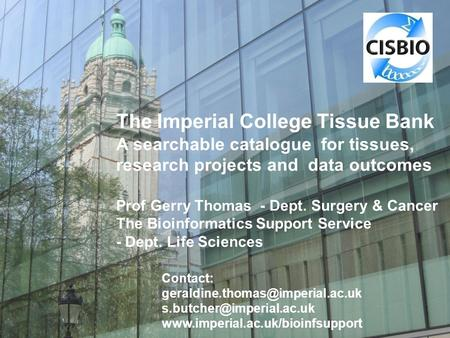 The Imperial College Tissue Bank A searchable catalogue for tissues, research projects and data outcomes Prof Gerry Thomas - Dept. Surgery & Cancer The.
