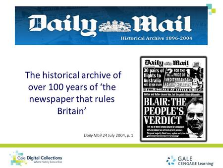 The historical archive of over 100 years of 'the newspaper that rules Britain' Daily Mail 24 July 2004, p. 1.