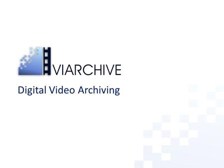 Digital Video Archiving. ViArchive Overview ViArchive provides user friendly solutions for… – uploading video clips with metadata (searchable file info.
