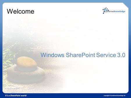 Welcome Windows SharePoint Service 3.0. Craig Carpenter MCSE, MCT Director, Combined Knowledge.