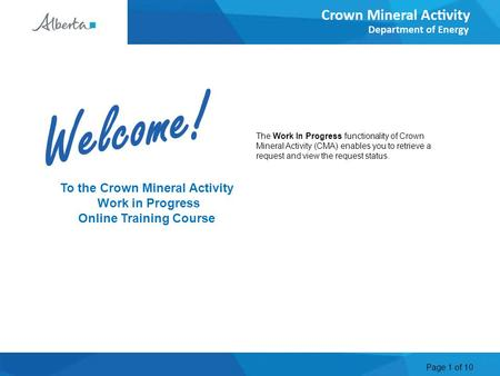 Page 1 of 10 To the Crown Mineral Activity Work in Progress Online Training Course The Work In Progress functionality of Crown Mineral Activity (CMA) enables.