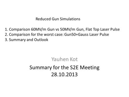 Reduced Gun Simulations 1. Comparison 60MV/m Gun vs 50MV/m Gun, Flat Top Laser Pulse 2. Comparison for the worst case: Gun50+Gauss Laser Pulse 3. Summary.