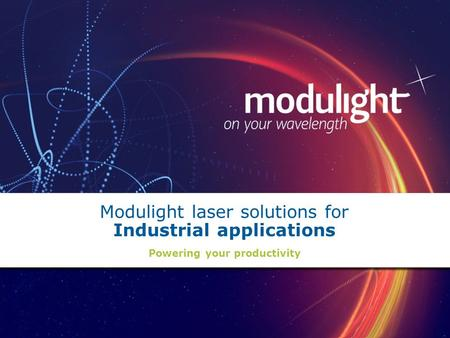 Modulight laser solutions for Industrial applications Powering your productivity.