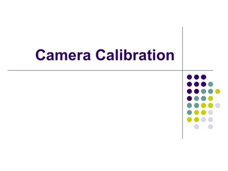 Camera Calibration. Issues: what are intrinsic parameters of the camera? what is the camera matrix? (intrinsic+extrinsic) General strategy: view calibration.