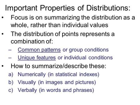 Important Properties of Distributions: Focus is on summarizing the distribution as a whole, rather than individual values The distribution of points represents.