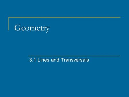 Geometry 3.1 Lines and Transversals. Parallel Lines // Lines Coplanar lines that do not intersect j // k j k.